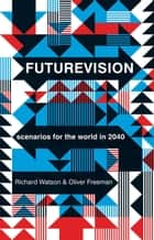 Futurevision ebook by Oliver Freeman,Richard Watson