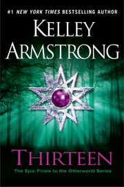 Thirteen - A Novel ebook by Kelley Armstrong