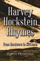 Harvey Hockstein Rhymes - From Hardware to Software ebook by Harvey Hockstein