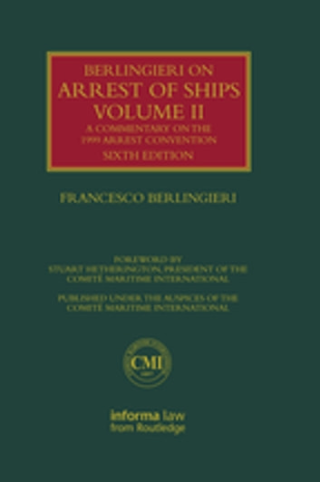 Berlingieri on Arrest of Ships Volume II - A Commentary on the 1999 Arrest Convention ebook by Francesco Berlingieri