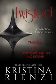 Twisted: A Collection of Short Stories ebook by Kristina Rienzi