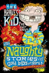 Naughty Stories: The Bravest Kid I've Ever Known and Other Naughty Stories for Good Boys and Girls ebook by Christopher Milne