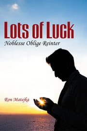 Lots of Luck Noblesse Oblige Reinter ebook by Ron Matejka