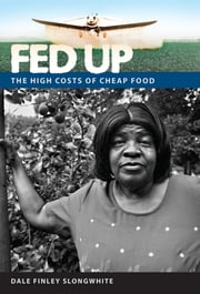 Fed Up - The High Costs of Cheap Food ebook by Dale Finley Slongwhite