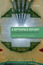 A Zeptospace Odyssey: A Journey into the Physics of the LHC ebook by Gian Francesco Giudice