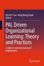 PAL Driven Organizational Learning: Theory and Practices - A Light on Learning Journey of Organizations ebook by Kris Law,Kong Bieng Chuah