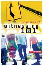 Witnessing 101 ebook by Tim Baker