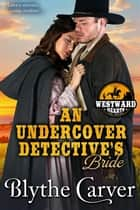 An Undercover Detective's Bride - Westward Hearts, #6 eBook by Blythe Carver