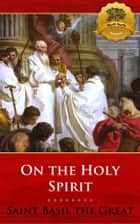 On the Holy Spirit (De Spiritu Sancto) ebook by St. Basil the Great, Wyatt North