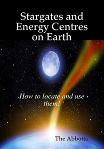 Stargates and Energy Centres on Earth: How to Locate and Use Them! ekitaplar by The Abbotts