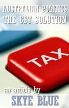 Australian Politics: the GST Solution ebook by Skye Blue