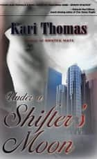 Under A Shifter's Moon ebook by Kari Thomas