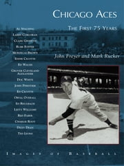 Chicago Aces - The First 75 Years ebook by John Freyer,Mark Rucker