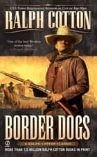 Border Dogs ebook by Ralph Cotton