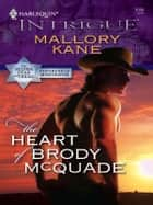 The Heart of Brody McQuade ebook by Mallory Kane