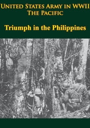 United States Army In WWII - The Pacific - Triumph In The Philippines - [Illustrated Edition] ebook by Robert Ross Smith