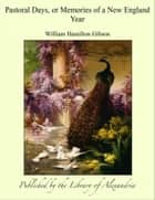 Pastoral Days, or Memories of a New England Year ebook by William Hamilton Gibson