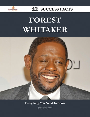 Forest Whitaker 168 Success Facts - Everything you need to know about Forest Whitaker ebook by Jacqueline Buck
