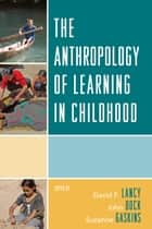 The Anthropology of Learning in Childhood ebook by David F. Lancy, John Bock, Suzanne Gaskins