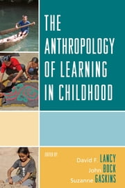 The Anthropology of Learning in Childhood ebook by David F. Lancy,John Bock,Suzanne Gaskins