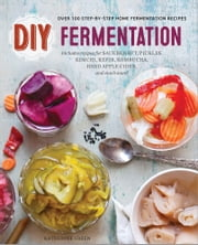 DIY Fermentation: Over 100 Step-By-Step Home Fermentation Recipes ebook by Rockridge Press
