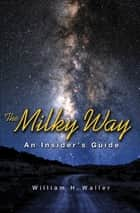 The Milky Way ebook by William H. Waller