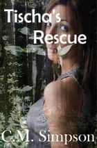 Tischa's Rescue ebook by C.M. Simpson