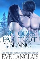 Un Ours Pas Tout Blanc ebook by Eve Langlais