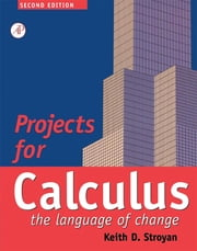 Projects for Calculus - The Language of Change ebook by Keith D. Stroyan