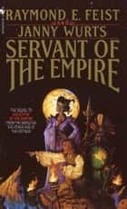 Servant of the Empire ebook by Raymond Feist, Janny Wurts
