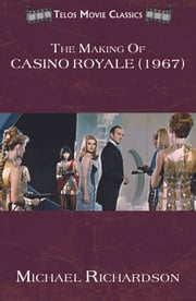 The Making of Casino Royale (1967) ebook by Michael Richardson