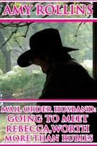 Mail Order Husband: Going To Meet Rebecca, Worth More Than Rubies ebook by Amy Rollins