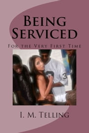 Being Serviced for the Very First Time ebook by I. M. Telling