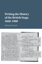 Writing the History of the British Stage - 1660–1900 ebook by Richard Schoch