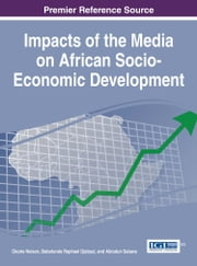 Impacts of the Media on African Socio-Economic Development ebook by Okorie Nelson,Babatunde Raphael Ojebuyi,Abiodun Salawu