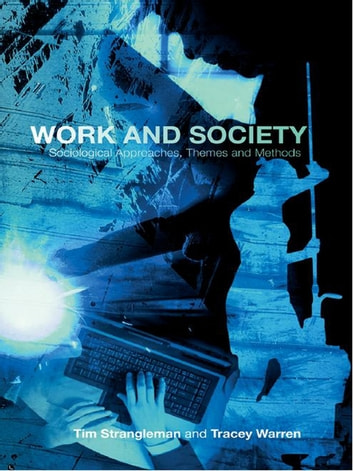 Work and Society - Sociological Approaches, Themes and Methods eBook by Tim Strangleman,Tracey Warren