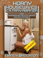 Horny Housewives Extravaganza (Five Smoking Hot Slutty Wives Erotica Stories) ebook by Nancy Brockton
