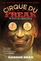 Cirque Du Freak #12: Sons of Destiny - Book 12 in the Saga of Darren Shan ebook by Darren Shan