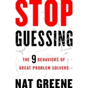 Stop Guessing - The 9 Behaviors of Great Problem Solvers audiobook by Nat Greene