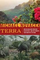 Terra - Our 100-Million-Year-Old Ecosystem--and the Threats That Now Put It at Risk ebook by Michael Novacek