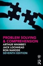 Problem Solving & Comprehension ebook by Arthur Whimbey, Jack Lochhead, Ronald Narode