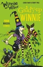 Winnie and Wilbur: Giddy-Up Winnie eBook by Valerie Thomas, Korky Paul