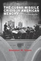 The Cuban Missile Crisis in American Memory ebook by Sheldon Stern