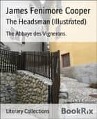 The Headsman (Illustrated) - The Abbaye des Vignerons. ebook by James Fenimore Cooper