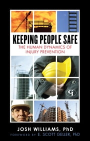 Keeping People Safe - The Human Dynamics of Injury Prevention ebook by Josh Williams Ph. D.,E. Scott Geller Ph. D.