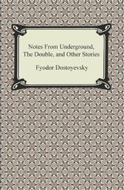 Notes From Underground, The Double, and Other Stories ebook by Fyodor Dostoyevsky