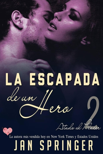 La escapada de un Hero - Atado al Placer ebook by Jan Springer