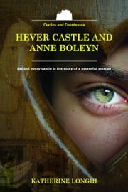 Hever Castle and Anne Boleyn ebook by Katherine Longhi