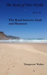 The Road between Gods and Monsters ebook by Dangerous Walker
