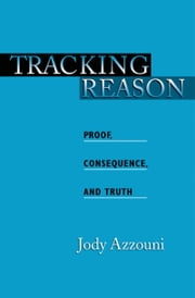 Tracking Reason - Proof, Consequence, and Truth ebook by Jody Azzouni